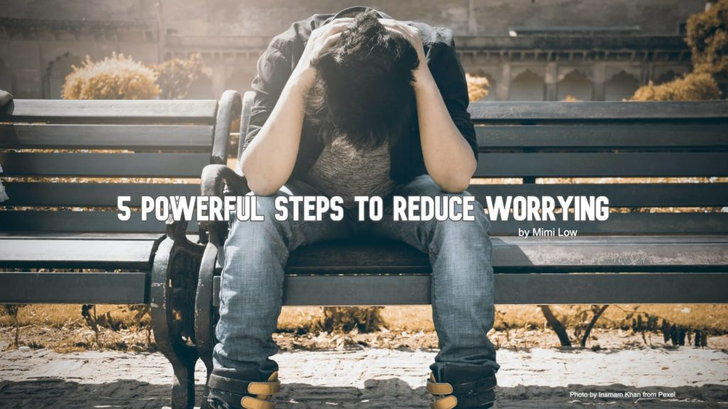 5 Powerful Steps To Reduce Worrying